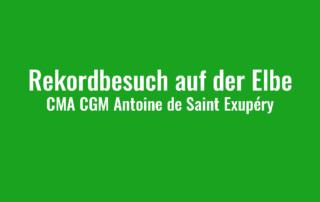 Rekordbesuch auf der Elbe - CMA CGM Antoine de Saint Exupéry