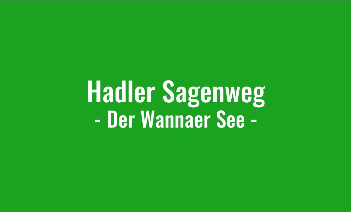 Hadler Sagenweg - Der Wannaer See