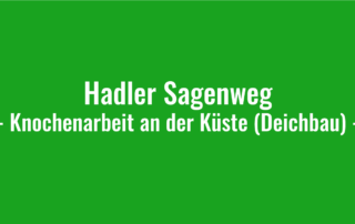 Hadler Sagenweg - Knochenarbeit an der Küste (Deichbau)