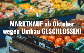 Marktkauf wegen Umbau ab Oktober geschlossen